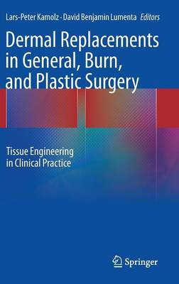 Dermal Replacements in General, Burn, and Plastic Surgery: Tissue Engineering in Clinical Practice (Hardback)