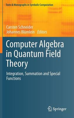 Computer Algebra in Quantum Field Theory: Integration, Summation and Special Functions - Texts & Monographs in Symbolic Computation (Hardback)