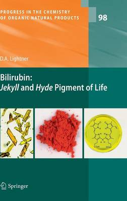 Bilirubin: Jekyll and Hyde Pigment of Life: Pursuit of Its Structure Through Two World Wars to the New Millenium - Progress in the Chemistry of Organic Natural Products 98 (Hardback)