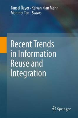 Recent Trends in Information Reuse and Integration (Paperback)