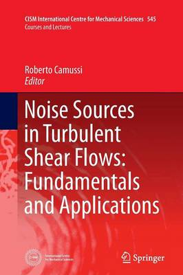 Noise Sources in Turbulent Shear Flows: Fundamentals and Applications - CISM International Centre for Mechanical Sciences 545 (Paperback)