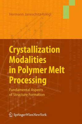 Crystallization Modalities in Polymer Melt Processing: Fundamental Aspects of Structure Formation (Paperback)