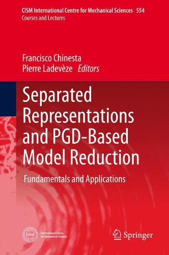 Separated Representations and PGD-Based Model Reduction: Fundamentals and Applications - CISM International Centre for Mechanical Sciences 554 (Hardback)