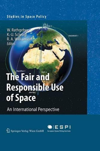 The Fair and Responsible Use of Space: An International Perspective - Studies in Space Policy 4 (Paperback)