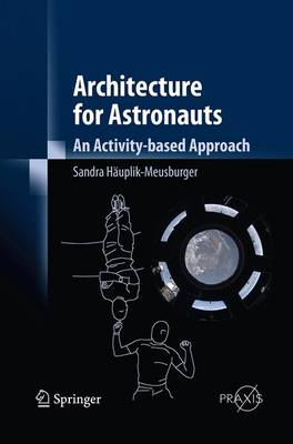 Architecture for Astronauts: An Activity-based Approach - Springer Praxis Books (Paperback)