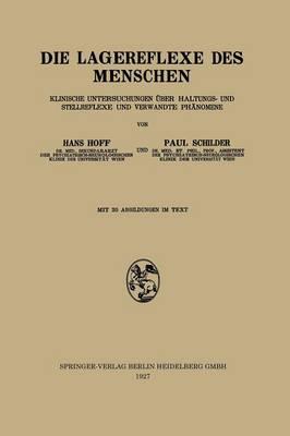Die Lagereflexe Des Menschen: Klinische Untersuchungen �ber Haltungs- Und Stellreflexe Und Verwandte Ph�nomene (Paperback)