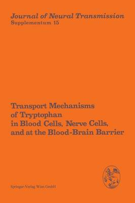 Transport Mechanisms of Tryptophan in Blood Cells, Nerve Cells, and at the Blood-Brain Barrier: Proceedings of the International Symposium, Prilly/Lausanne, Switzerland, July 6-7, 1978 - Journal of Neural Transmission. Supplementa 15 (Paperback)