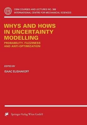 Whys and Hows in Uncertainty Modelling: Probability, Fuzziness and Anti-Optimization - CISM International Centre for Mechanical Sciences 388 (Paperback)