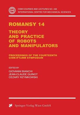 Romansy 14: Theory and Practice of Robots and Manipulators Proceedings of the Fourteenth CISM-IFToMM Symposium - CISM International Centre for Mechanical Sciences 438 (Paperback)