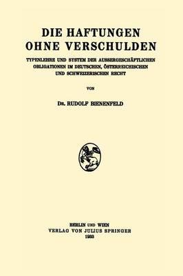 Die Haftungen Ohne Verschulden: Typenlehre Und System Der Aussergeschaftlichen Obligationen Im Deutschen, Osterreichischen Und Schweizerischen Recht (Paperback)