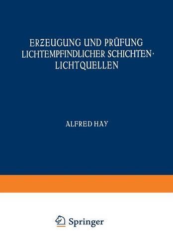 Erƶeugung Und Prufung Lichtempfindlicher Schichten Lichtquellen - Handbuch Der Physik 4 (Paperback)