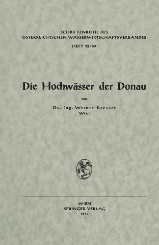 Die Hochw sser Der Donau - Schriftenreihe Des  sterreichischen Wasserwirtschaftsverband 32/33 (Paperback)