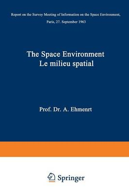 The Space Environment / Le Milieu Spatial: Report on the Survey Meeting of Information on the Space Environment Paris, 27 September 1963 (Paperback)
