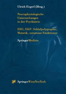 Neurophysiologische Untersuchungen in Der Psychiatrie: Eeg, Ekp, Schlafpolygraphie, Motorik, Autonome Funktionen (Paperback)