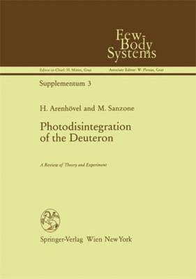 Photodisintegration of the Deuteron: A Review of Theory and Experiment - Few-Body Systems 3 (Paperback)