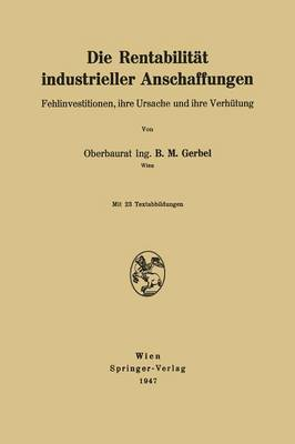 Die Rentabilitat Industrieller Anschaffungen: Fehlinvestitionen, Ihre Ursache Und Ihre Verhutung (Paperback)