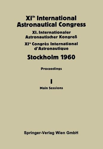 XIth International Astronautical Congress Stockholm 1960: Proceedings Vol I: Main Sessions (Paperback)