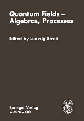 """Quantum Fields - Algebras, Processes: Proceedings of the Symposium """"Bielefeld Encounters in Physics and Mathematics II: Quantum  Fields, Algebras, Processes"""" with the Workshop """"White Noise Approach to Quantum Dynamics"""" at the Centre for InterdisciplinaryResearch, Bielefeld University, Federal Republic of Germany, December 1 9, 1978 (Paperback)"""