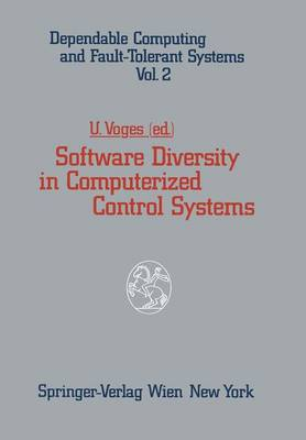 Software Diversity in Computerized Control Systems - Dependable Computing and Fault-Tolerant Systems 2 (Paperback)