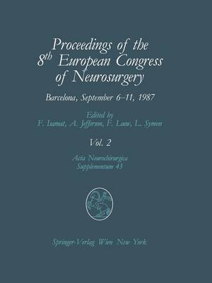 Proceedings of the 8th European Congress of Neurosurgery, Barcelona, September 6-11, 1987: Proceedings of the 8th European Congress of Neurosurgery, Barcelona, September 6-11, 1987 Spinal Cord and Spine Pathologies Basic Research in Neurosurgery Volume 2 - Acta Neurochirurgica Supplement 43 (Paperback)