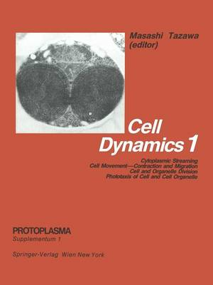 Cell Dynamics: Cytoplasmic Streaming Cell Movement-Contraction and Migration Cell and Organelle Division Phototaxis of Cell and Cell Organelle - Protoplasma. Supplementum 1 (Paperback)