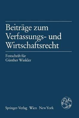 Beitrage Zum Verfassungs- Und Wirtschaftsrecht: Festschrift Fur Gunther Winkler (Paperback)
