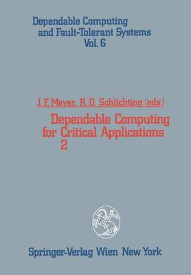Dependable Computing for Critical Applications 2 - Dependable Computing and Fault-Tolerant Systems 6 (Paperback)