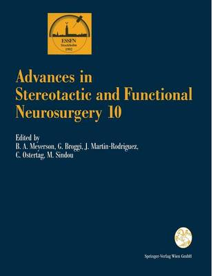 Advances in Stereotactic and Functional Neurosurgery 10: Proceedings of the 10th Meeting of the European Society for Stereotactic and Functional Neurosurgery Stockholm 1992 - Advances in Stereotactic and Functional Neurosurgery 58 (Paperback)
