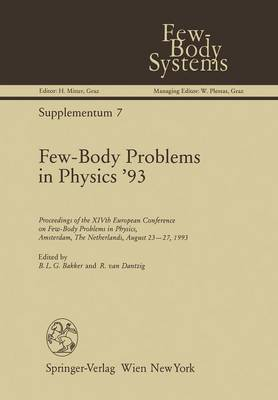 Few-Body Problems in Physics '93: Proceedings of the XIVth European Conference on Few-Body Problems in Physics, Amsterdam, The Netherlands, August 23-27, 1993 - Few-Body Systems 7 (Paperback)