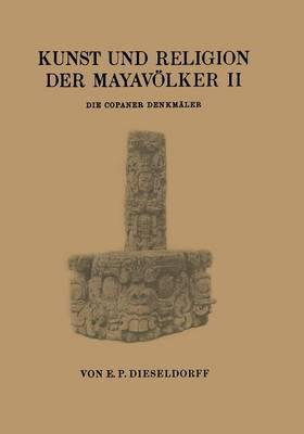 Kunst Und Religion Der Mayavoelker II: Die Copaner Denkmaler (Paperback)