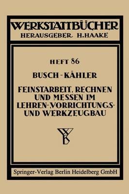 Feinstarbeit, Rechnen Und Messen Im Lehren-, Vorrichtungs- Und Werkzeugbau - Werkstattb cher 86 (Paperback)