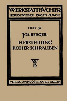Die Herstellung Roher Schrauben: Erster Teil Anstauchen Der K pfe - Werkstattbucher 39 (Paperback)