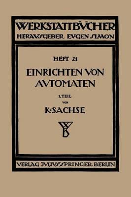 Das Einrichten Von Automaten: Erster Teil Die Automaten System Spencer Und Brown & Sharpe - Werkstattbucher (Paperback)