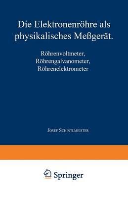 Die Elektronenr�hre ALS Physikalisches Me�ger�t: R�hrenvoltmeter - R�hrengalvanometer R�hrenelektrometer (Paperback)