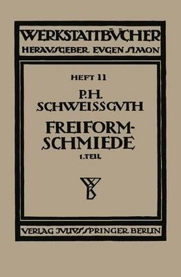 Freiformschmiede: Erster Teil: Technologie Des Schmiedens Rohstoff Der Schmiede - Werkstattbucher 50 (Paperback)