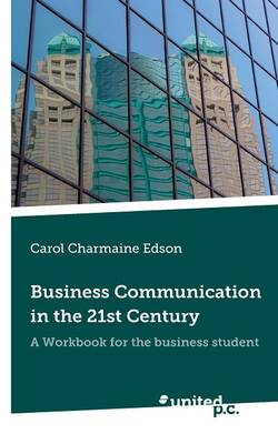 Business Communication in the 21st Century: A Workbook for the Business Student (Paperback)