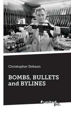 Bombs, Bullets and Bylines (Paperback)