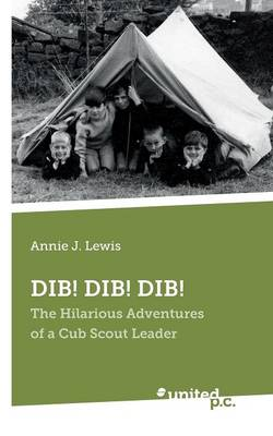 Dib! Dib! Dib!: The Hilarious Adventures of a Cub Scout Leader (Paperback)