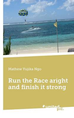 Run the Race Aright and Finish it Strong (Paperback)