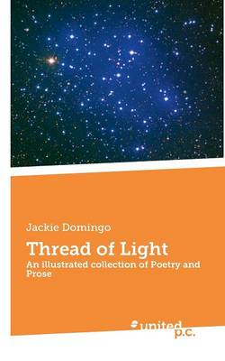 Thread of Light: An Illustrated Collection of Poetry and Prose (Paperback)