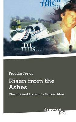 Risen from the Ashes: The Life and Loves of a Broken Man (Paperback)