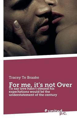 For Me, it's Not Over: To Say Love Hasn't Obeyed His Expectations Would be the Understatement of the Century (Paperback)