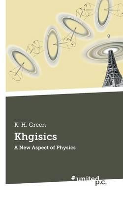 Khgisics: A New Aspect of Physics (Paperback)
