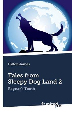 Tales from Sleepy Dog Land: Volume 2: Ragnar's Tooth (Paperback)