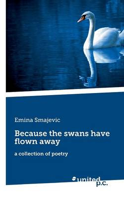 Because the Swans Have Flown Away: A Collection of Poetry (Paperback)