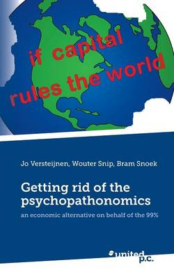 Getting Rid of the Psychopathonomics: An Economic Alternative on Behalf of the 99% (Paperback)