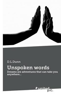 Unspoken Words: Dreams are Adventures That Can Take You Anywhere... (Paperback)