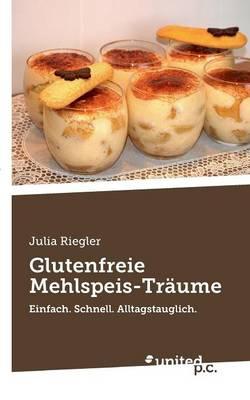 Glutenfreie Mehlspeis-Traume (Paperback)