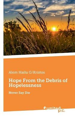 Hope From the Debris of Hopelessness: Never Say Die (Paperback)