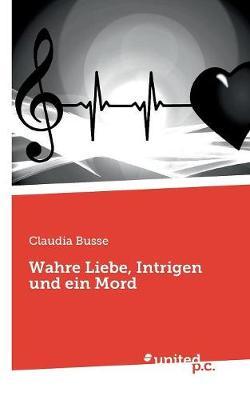 Wahre Liebe, Intrigen Und Ein Mord (Paperback)